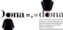 """Conferència """"DONA =, = DONA"""""""